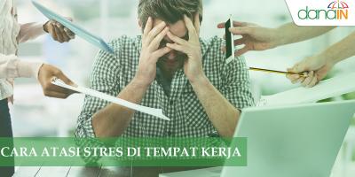 Cara Atasi Stres Di Tempat Kerja