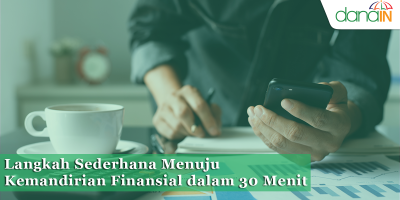 Langkah Sederhana Menuju Kemandirian Finansial dalam 30 Menit