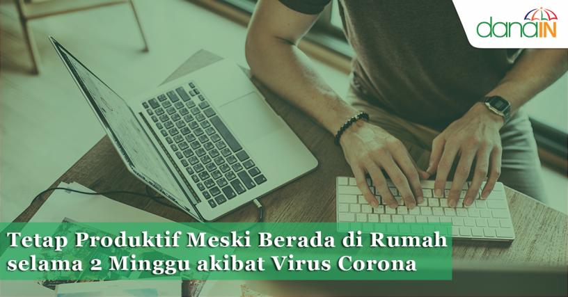 Tetap Produktif Meski Berada di Rumah selama 2 Minggu akibat Virus Corona
