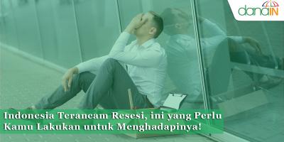 Indonesia Terancam Resesi, ini yang Perlu Kamu Lakukan untuk Menghadapinya!